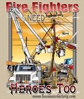 """Fire Fighters Need Heroes Too"" T-Shirt"