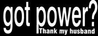 """Got Power, Thank My Husband"" Window Decal"