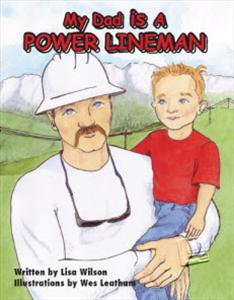 """My Dad is a Power Lineman"" Children's Book by Lisa Wilson"