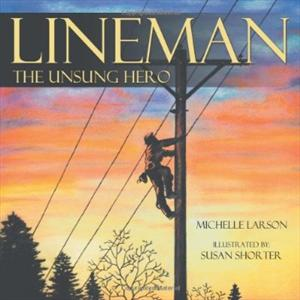 """Lineman, The Unsung Hero"" Children's Book By Michelle Larson"